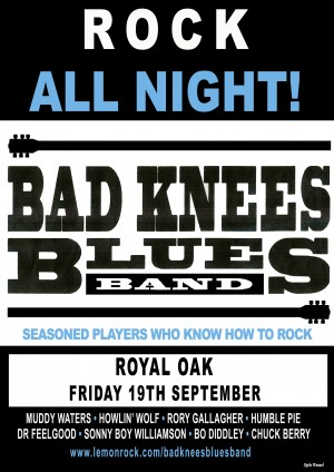 Come to the The Royal Oak on Friday the 19th of September for the return of the Bad Knees-  Expect Rock and Blues and R&B!
